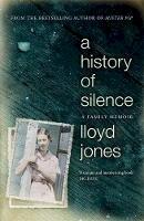 Jones, Lloyd - A History of Silence: A Family Memoir - 9781848549050 - V9781848549050
