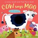 Walden, Libby - Cow Says Moo: A Noisy Touch-and-Feel Farm Book - 9781848574779 - V9781848574779