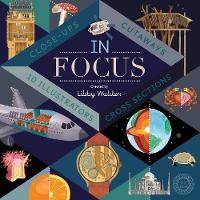 Walden, Libby - In Focus: 101 Close Ups, Cross-Sections and Cutaways - 9781848575059 - V9781848575059