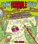 Paul Gamble - Draw Horrible Stuff: A Step-by-Step Guide to Drawing All Things Yucky! - 9781848584235 - KRA0013727