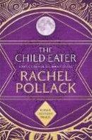 Pollack, Rachel - The Child Eater - 9781848663244 - V9781848663244