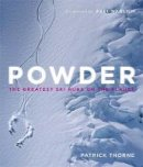 Thorne, Patrick - Powder: The Greatest Ski Runs on the Planet - 9781848663879 - 9781848663879