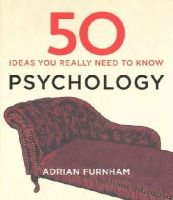 Furnham, Adrian - 50 Psychology Ideas You Really Need to Know (50 Ideas You Really Need to Know Series) - 9781848667372 - V9781848667372