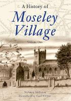 Hewston, Norman - A History of Moseley Village: v. 1 - 9781848681415 - V9781848681415