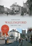 Beasley, David - Wallingford Through Time - 9781848683198 - V9781848683198
