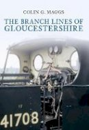 Maggs, Colin Gordon - Branch Lines of Gloucestershire - 9781848683488 - V9781848683488
