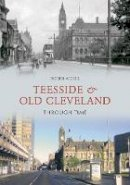 Cook, Robin - Teesside and Old Cleveland Through Time - 9781848683921 - V9781848683921