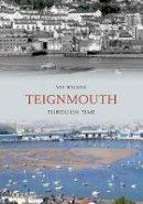 Wilson, Viv - Teignmouth Through Time - 9781848685581 - V9781848685581