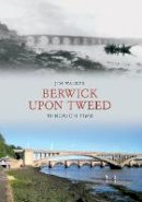 Walker, Jim - Berwick Upon Tweed Through Time - 9781848685604 - V9781848685604