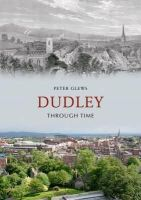 Glews, Peter - Dudley Through Time - 9781848686212 - V9781848686212