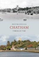 Macdougall, Philip - Chatham Through Time - 9781848686359 - V9781848686359
