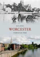 Jones, Ray - Worcester Through Time - 9781848686366 - V9781848686366