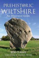 Clarke, Bob - Prehistoric Wiltshire - 9781848688773 - V9781848688773