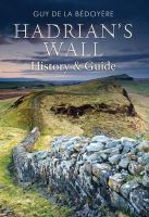 de la Be'doye're, Guy - HADRIAN'S WALL: A History and Guide - 9781848689404 - V9781848689404