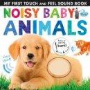 Hegarty, Patricia - Noisy Baby Animals (Noisy Touch-and-Feel Books) - 9781848693180 - V9781848693180
