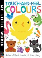 Litton, Jonathan - Touch-and-Feel Colours: A Fun-Filled Book of Learning (My Little World) - 9781848695351 - V9781848695351