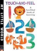 Litton, Jonathan - Touch-and-Feel 123: A Fun-Filled Book of Learning (My Little World) - 9781848695368 - V9781848695368