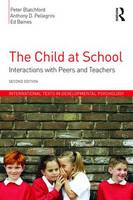 Blatchford, Peter, Pellegrini, Anthony D., Baines, Ed - The Child at School: Interactions with peers and teachers, 2nd Edition (International Texts in Developmental Psychology) - 9781848723009 - V9781848723009
