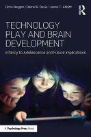 Bergen, Doris, Davis, Darrel R., Abbitt, Jason T. - Technology Play and Brain Development: Infancy to Adolescence and Future Implications - 9781848724778 - V9781848724778