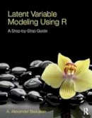 Beaujean, A. Alexander - Latent Variable Modeling Using R: A Step-by-Step Guide - 9781848726994 - V9781848726994