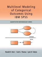 Heck, Ronald H.; Thomas, Scott; Tabata, Lynn - Multilevel Modeling of Categorical Outcomes Using IBM SPSS - 9781848729568 - V9781848729568