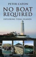 Caton, Peter - No Boat Required: Exploring Tidal Islands - 9781848767010 - V9781848767010