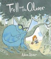Stower, Adam - The Troll and the Oliver - 9781848771734 - V9781848771734