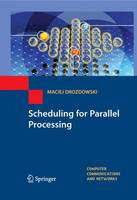 Drozdowski, Maciej - Scheduling for Parallel Processing (Computer Communications and Networks) - 9781848823099 - V9781848823099