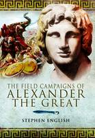 English, Stephen - The Field Campaigns of Alexander the Great - 9781848840669 - V9781848840669