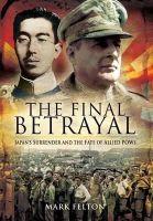 Mark Felton - The Final Betrayal - 9781848840942 - KEX0277891