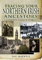 Maxwell, Ian - TRACING YOUR NORTHERN IRISH ANCESTORS: A Guide for Family Historians (Family History) - 9781848841673 - V9781848841673