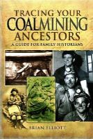 Elliott, Brian - Tracing Your Coalmining Ancestors: A Guide for Family Historians - 9781848842397 - V9781848842397