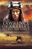 Hynes, James Patrick, MA - Lawrence of Arabia's Secret Air Force - 9781848842663 - V9781848842663