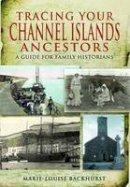 Backhurst, Marie-Louise - Tracing Your Channel Islands Ancestors - 9781848843721 - V9781848843721