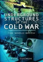 Ozorak, Paul - Underground Structures of the Cold War - 9781848844803 - V9781848844803