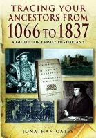 Oates, Jonathan - Tracing Your Ancestors from 1066 to 1837 - 9781848846098 - V9781848846098