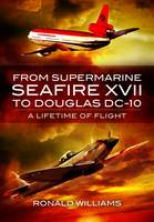 Williams, Ronald - From Supermarine Seafire XVII to Douglas DC-10 - 9781848846470 - V9781848846470