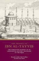 Lahlali, Mustapha, Al-Dihan, Salah, Hatab, Wafa Abu - The Travels of Ibn al-Tayyib: The Forgotten Journey of an Eighteenth Century Traveller to the Hijaz (Library of Middle East History) - 9781848850064 - V9781848850064