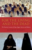 Wickett, Elizabeth - For the Living and the Dead: The Funerary Laments of Upper Egypt, Ancient and Modern - 9781848850507 - V9781848850507