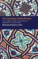 al-Jabri, Mohammad Abed - The Formation of Arab Reason: Text, Tradition and the Construction of Modernity in the Arab World (Contemporary Arab Scholarship in the Social Sciences) - 9781848850613 - V9781848850613