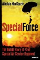 MacKenzie, Alastair - Special Force: The Untold Story of 22nd Special Air Service Regiment (SAS) - 9781848850712 - V9781848850712