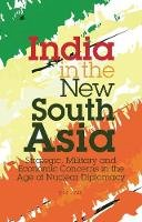 Jain, B. M. - India in the New South Asia: Strategic, Military and Economic Concerns in the Age of Nuclear Diplomacy (Library of International Relations) - 9781848851382 - V9781848851382