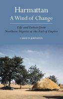 Johnston, Carolyn - Harmattan, A Wind of Change: Life and Letters from Northern Nigeria at the End of Empire - 9781848851436 - V9781848851436