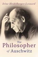 Heidelberger-Leonard, Irène - The Philosopher of Auschwitz: Jean Améry and Living with the Holocaust - 9781848851504 - V9781848851504