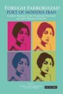 Dominic Parviz Brookshaw - Forugh Farrokhzad, Poet of Modern Iran: Iconic Woman and Feminine Pioneer of New Persian Poetry (International Library of Iranian Studies) - 9781848851559 - V9781848851559