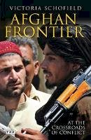 Schofield, Victoria - Afghan Frontier: At the Crossroads of Conflict - 9781848851887 - V9781848851887