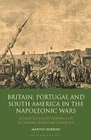 Robson, Martin - Britain, Portugal and South America in the Napoleonic Wars: Alliances and Diplomacy in Economic Maritime Conflict (International Library of Historical Studies) - 9781848851962 - V9781848851962