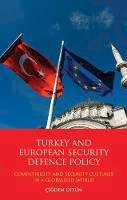Ustun, Cigdem - Turkey and European Security Defence Policy: Compatibility and Security Cultures in a Globalised World (Library of European Studies) - 9781848852679 - V9781848852679