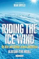 Nicoll, Alastair Vere - Riding the Ice Wind: By Kite and Sledge across Antarctica - 9781848853065 - V9781848853065