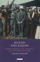 Bradshaw, Tancred - Britain and Jordan: Imperial Strategy, King Abdullah I and the Zionist Movement (Library of Modern Middle East Studies) - 9781848853102 - V9781848853102